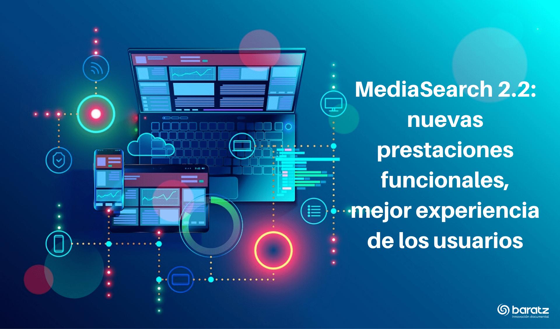 MediaSearch 2.2 nuevas prestaciones funcionales, mejor experiencia de los usuarios