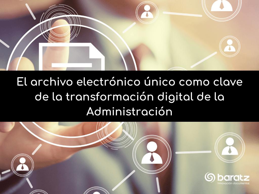 Archivo electrónico único clave en la transformación digital de la Administración