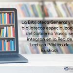 La Biblioteca General y las bibliotecas especializadas del Gobierno Vasco se integran en la RLPE