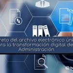 El reto del archivo electrónico único para la transformación digital de la Administración