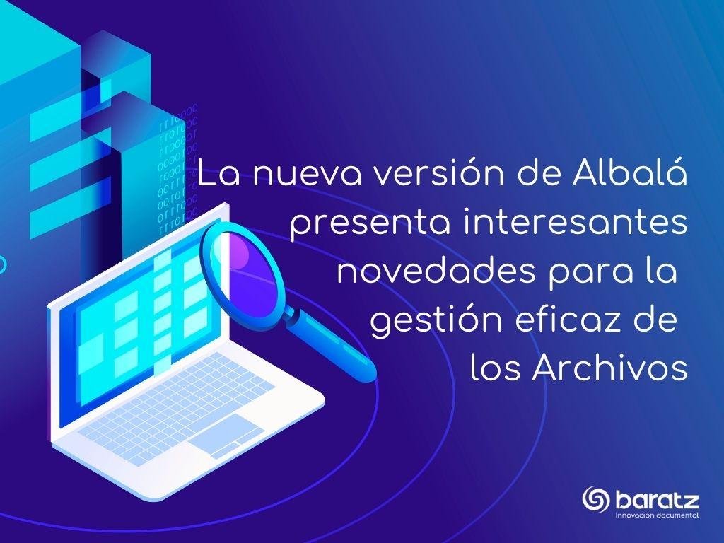 La nueva versión de Albalá presenta interesantes novedades para la gestión eficaz de los Archivos